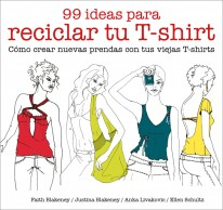 99 ideas para reciclar tu T-shirt -