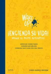 Wake up! Encienda su vida. Apague el piloto automático -