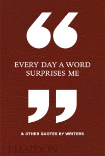Every Day a Word Surprises Me & Other Quotes by Writers -
