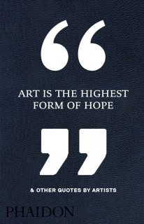Art Is the Highest Form of Hope & Other Quotes by Artists -